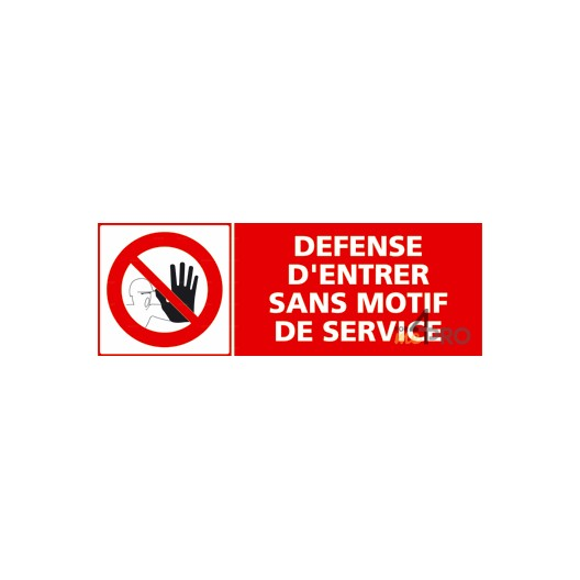 Panneau défense d'entrer sans motif de service + pictogramme